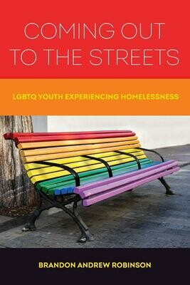 Coming Out to the Streets: LGBTQ Youth Experiencing Homelessness, Brandon Andrew Robinson