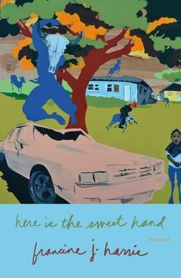 Here Is the Sweet Hand: Poems, francine j. harris