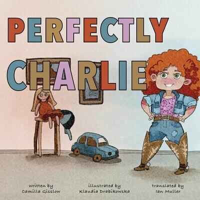 Perfectly Charlie, Camilla Gisslow (Author), Klaudia Drabikowska (Illustrator), Ian Muller (Translator)