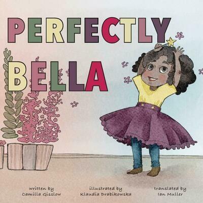 Perfectly Bella, Camilla Gisslow (Author), Klaudia Drabikowska (Illustrator), Ian Muller (Translator)