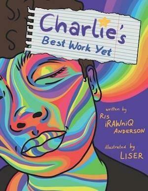 Charlie's Best Work Yet, Ris Irawniq Anderson (Author), Liser Schrofner (Illustrator)