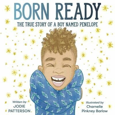 Born Ready: The True Story of a Boy Named Penelope, Jodie Patterson (Author), Charnelle Pinkney Barlow (Illustrator)