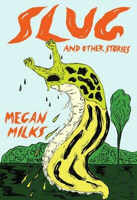 Slug and Other Stories, Megan Milks--AVAILABLE FOR PRE-ORDER