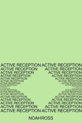 Active Reception, Noah Ross