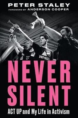 Never Silent: ACT Up and My Life in Activism, Peter Staley: AVAILABLE FOR PRE-ORDER
