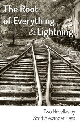 The Root of Everything and Lightning: Two Novellas, Scott Alexander Hess