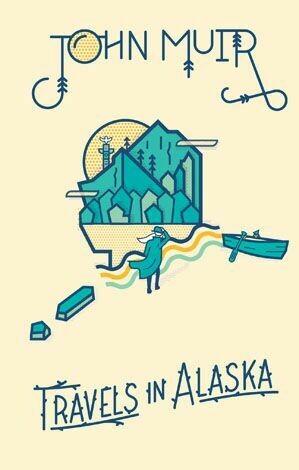 TRAVELS IN ALASKA - JOHN MUIR