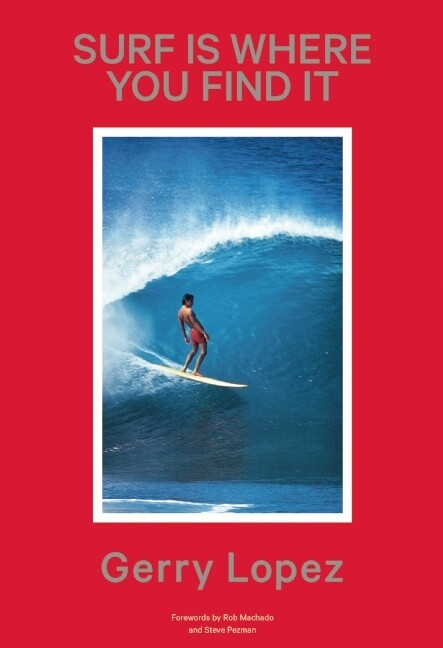 Surf Is Where You Find It – Gerry Lopez