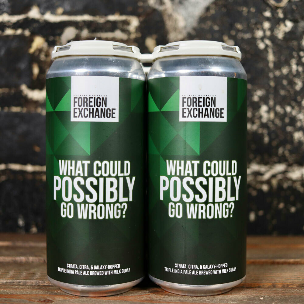 Foreign Exchange What Could Possibly Go Wrong? Triple IPA w/Milk Sugar 16 FL. OZ. 4PK Cans