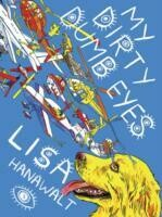 Lisa Hannawalt: My Dirty Dumb Eyes