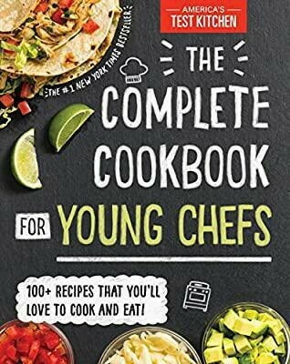 The Complete Cookbook for Young Chefs: 100+ Recipes that Youll Love to Cook and Eat