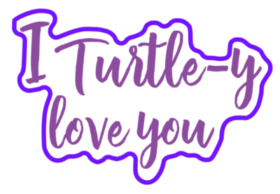 I Turtle-Y Love You 01