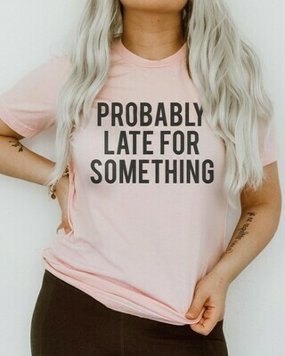 Probably Late Tee