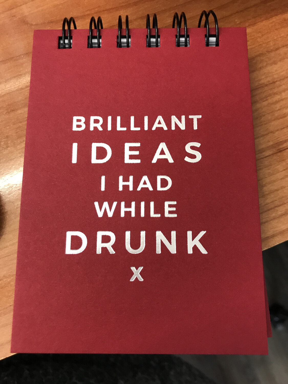 Brilliant Ideas I had While Drunk