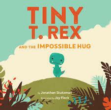 Tiny T.Rex and The Impossible Hug - Stutzman - HC