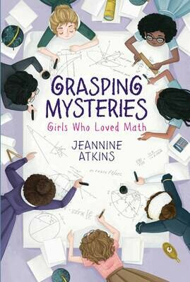Grasping Mysteries: Girls Who Loved Math - Atkins