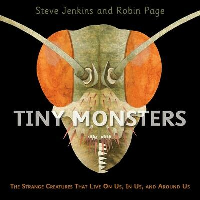 Tiny Monsters: The Strange Creatures That Live on Us, in Us, and Around Us - GIVING TREE