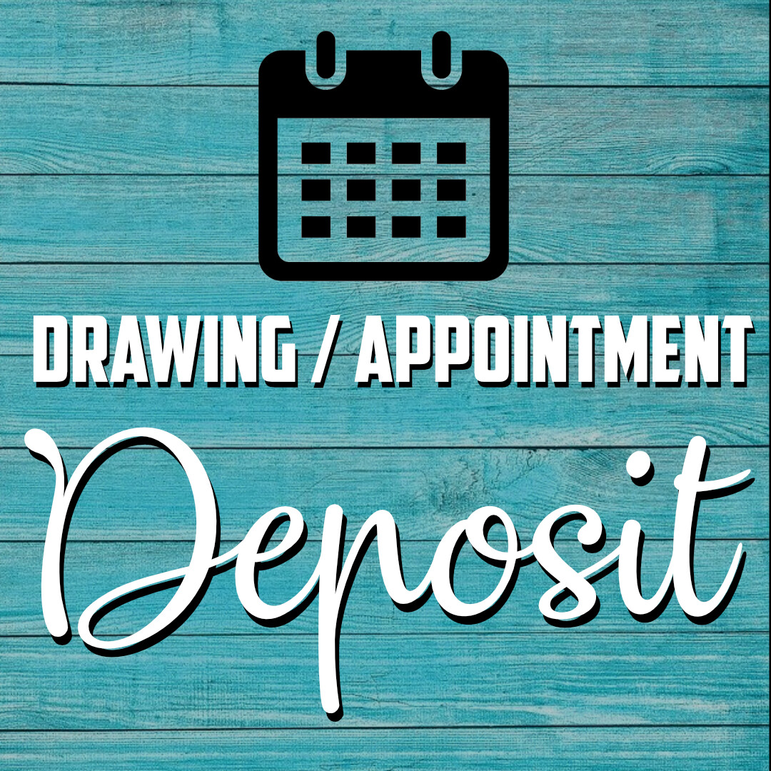 Appointment/Drawing $100 Deposit