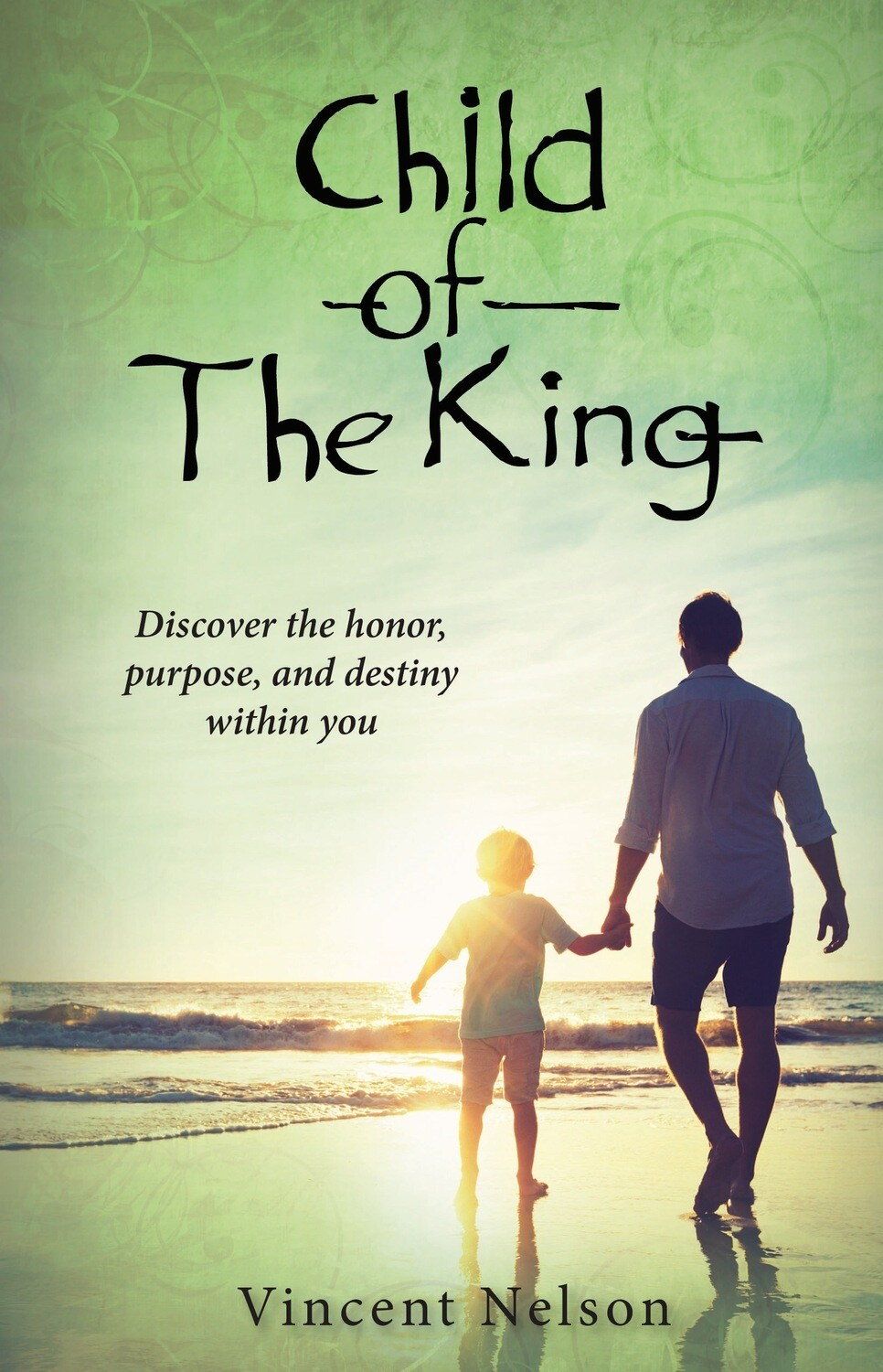Signed Copy- Child of the King: Discover the honor, purpose, and destiny already within