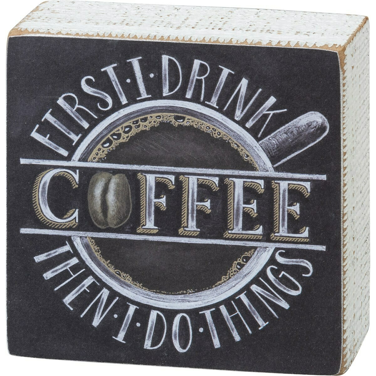 First I Drink Coffee Then I Do Things Chalk Sign