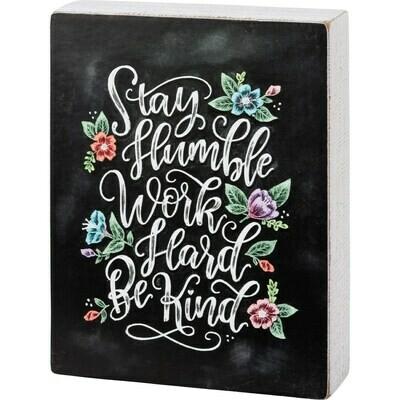 Stay Humble Work Hard Be Kind Chalk Sign