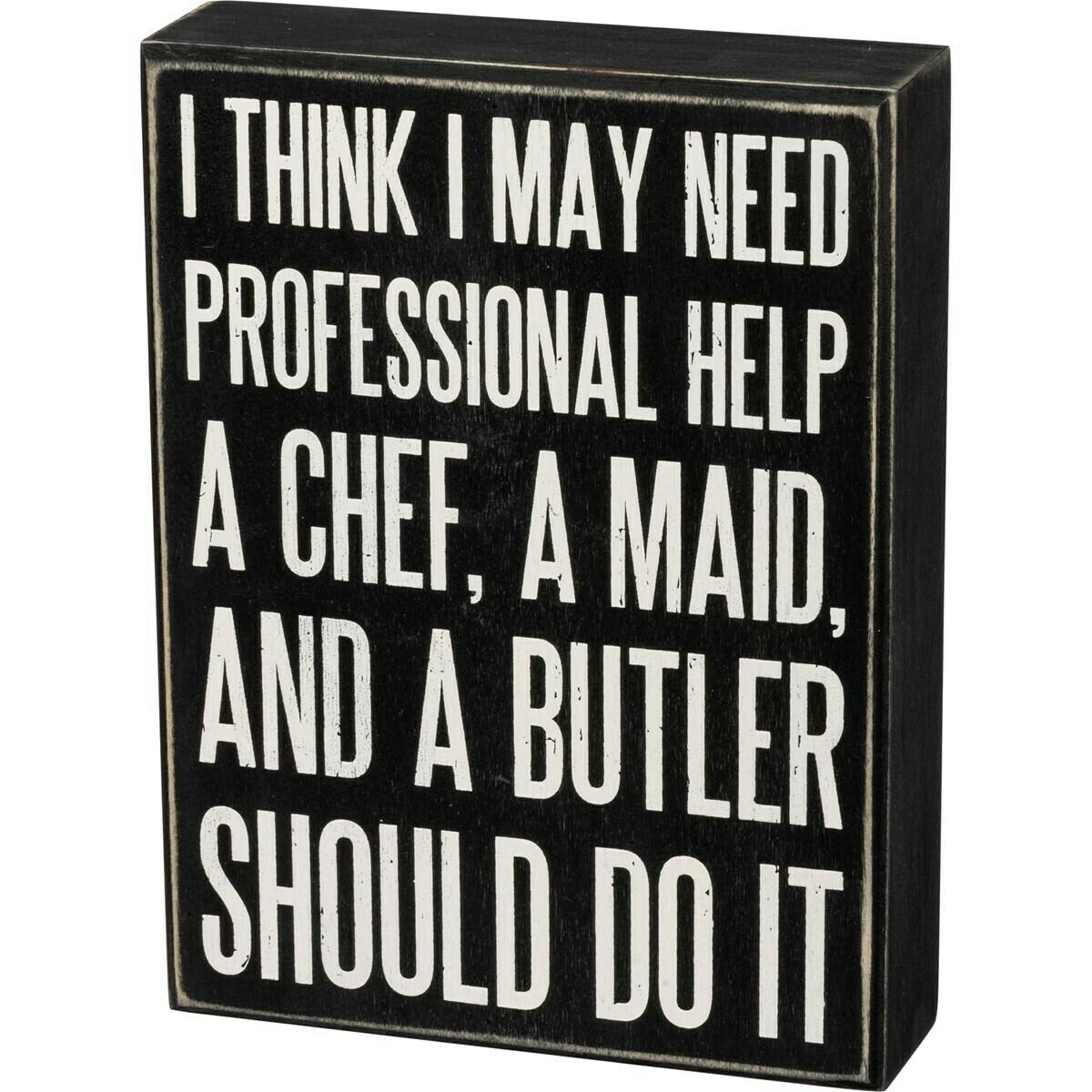 I May Need Professional Help Box Sign