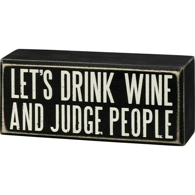 Let's Drink Wine and Judge People Box Sign