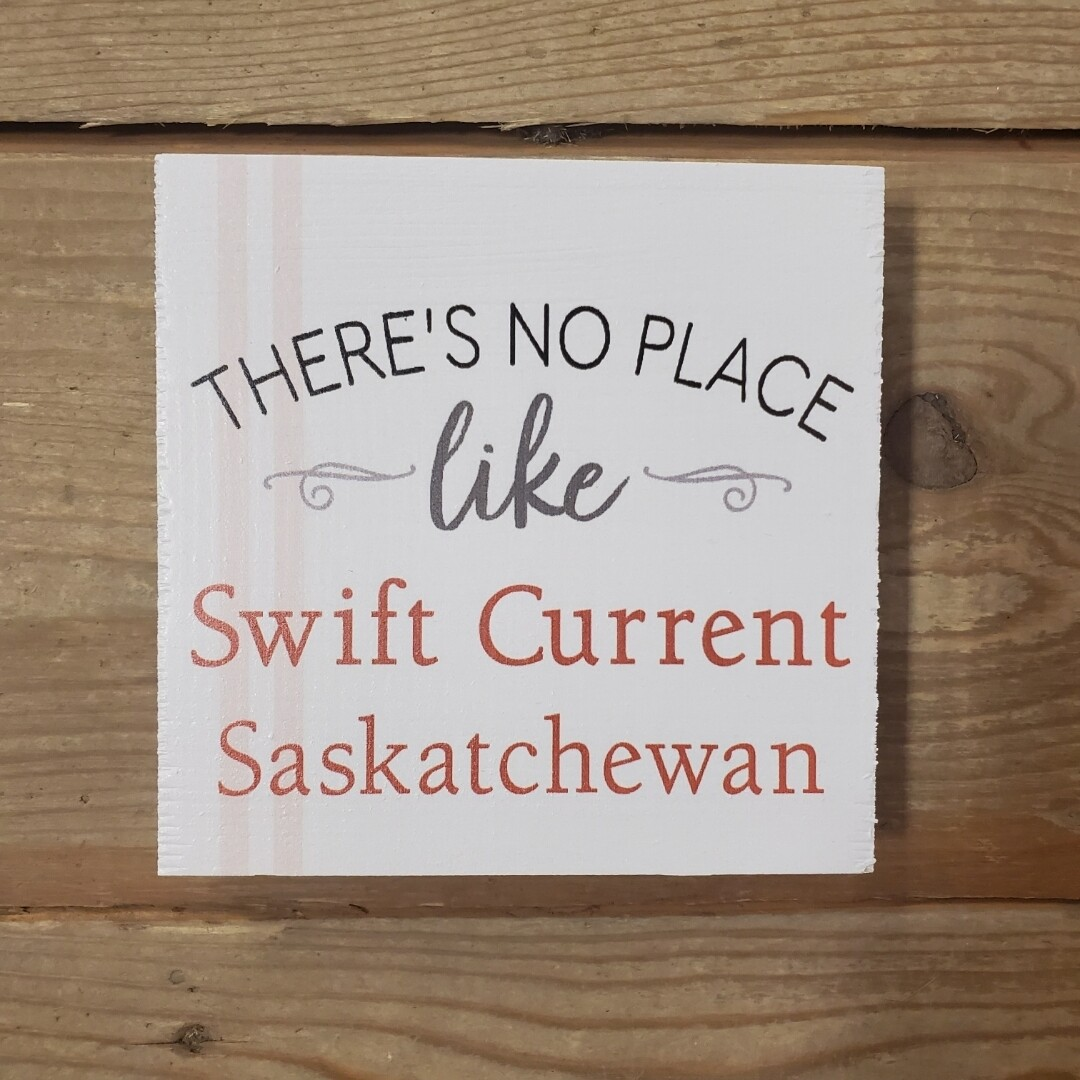 """""""There's No Place like Swift Current, Saskatchewan"""" Small Wood Block Sign"""
