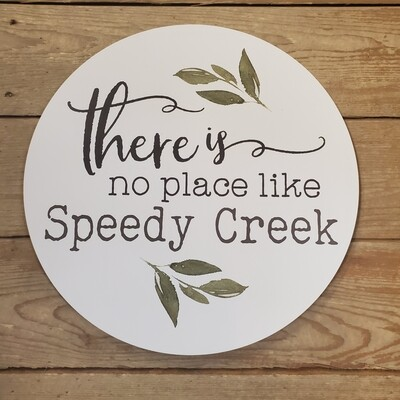 """""""There's No Place Like Speedy Creek """" Round Wood Sign"""