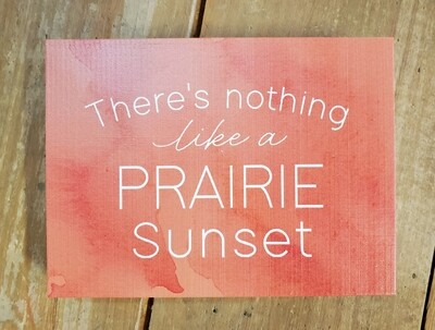 """""""There's nothing like a Prairie Sunset"""" Small Wood Block Sign"""