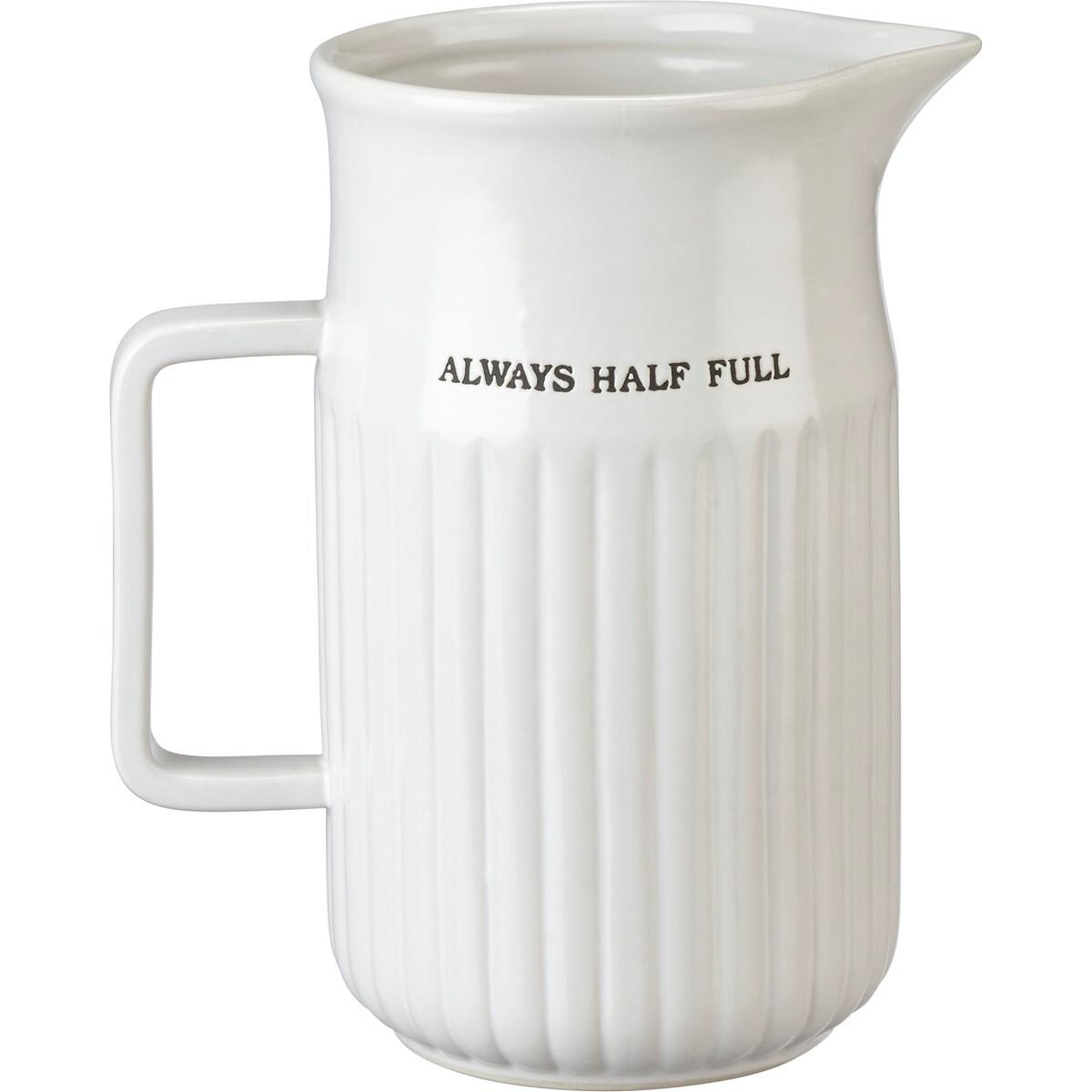 Pitcher - Always Half Full
