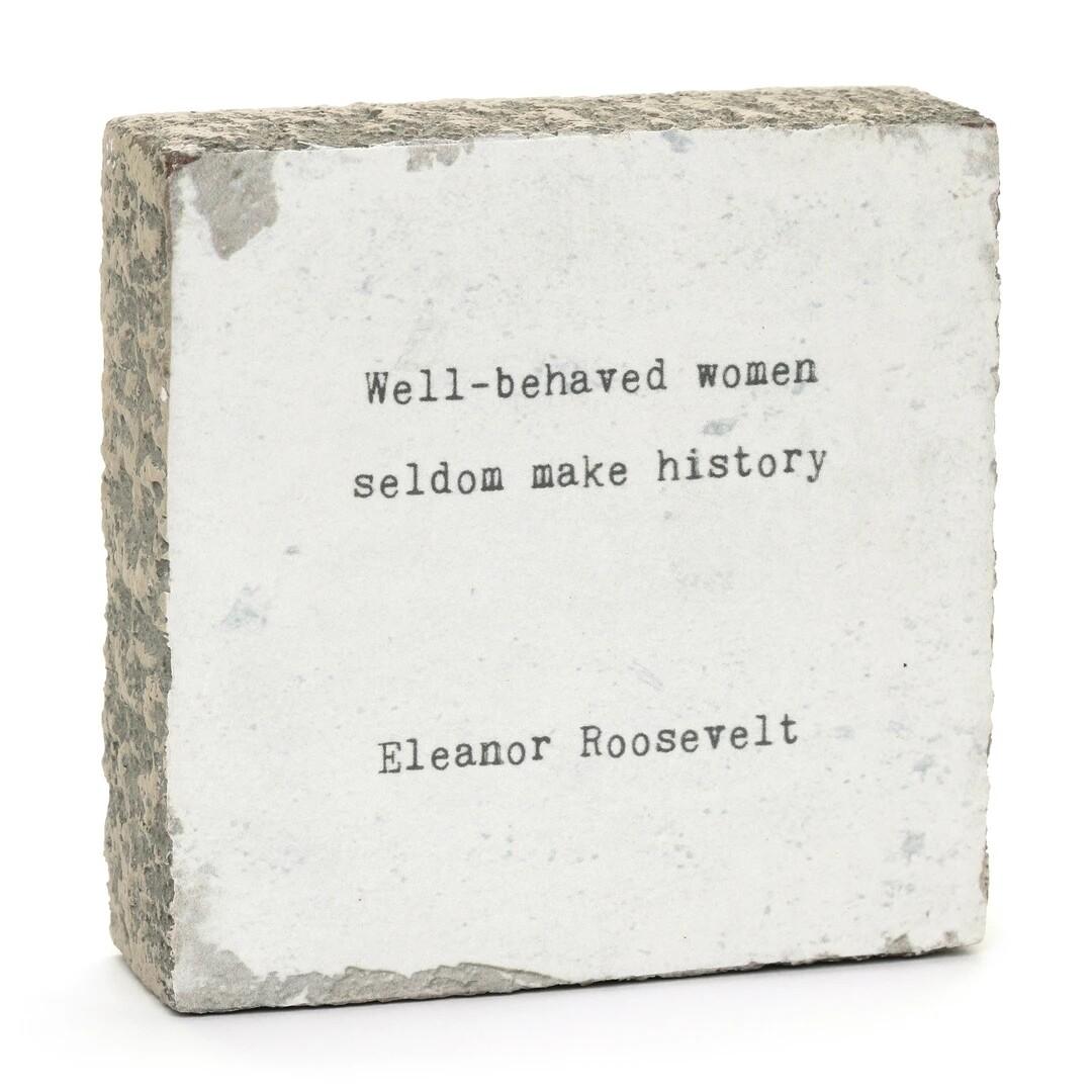 Cedar Mountain Little Gem - Well Behaved Women (Eleanor Roosevelt)