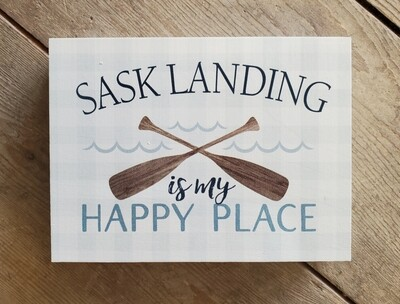 """""""Sask Landing - Is My Happy Place"""" Small Wood Block Sign"""