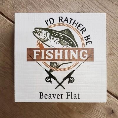 """I'd Rather Be Fishing - Beaver Flat"" Small Wood Block Sign"
