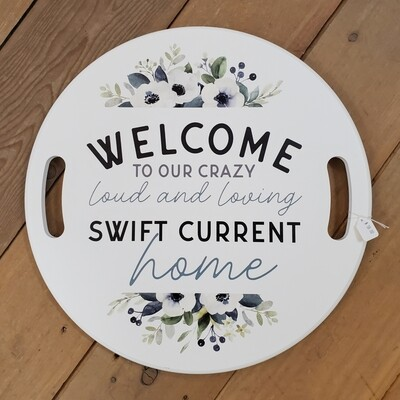 """""""Welcome to our Crazy Loud and Loving Swift Current Home""""  Round Wood Sign"""