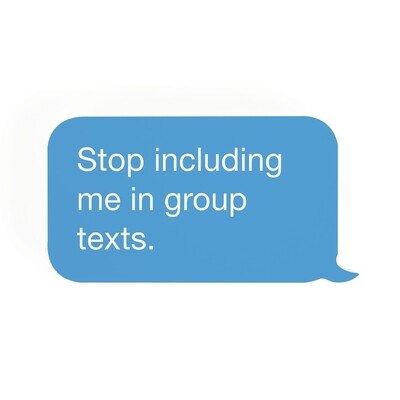 P.G. Dunn Small Shape Sign - Stop Including Me In Group Texts
