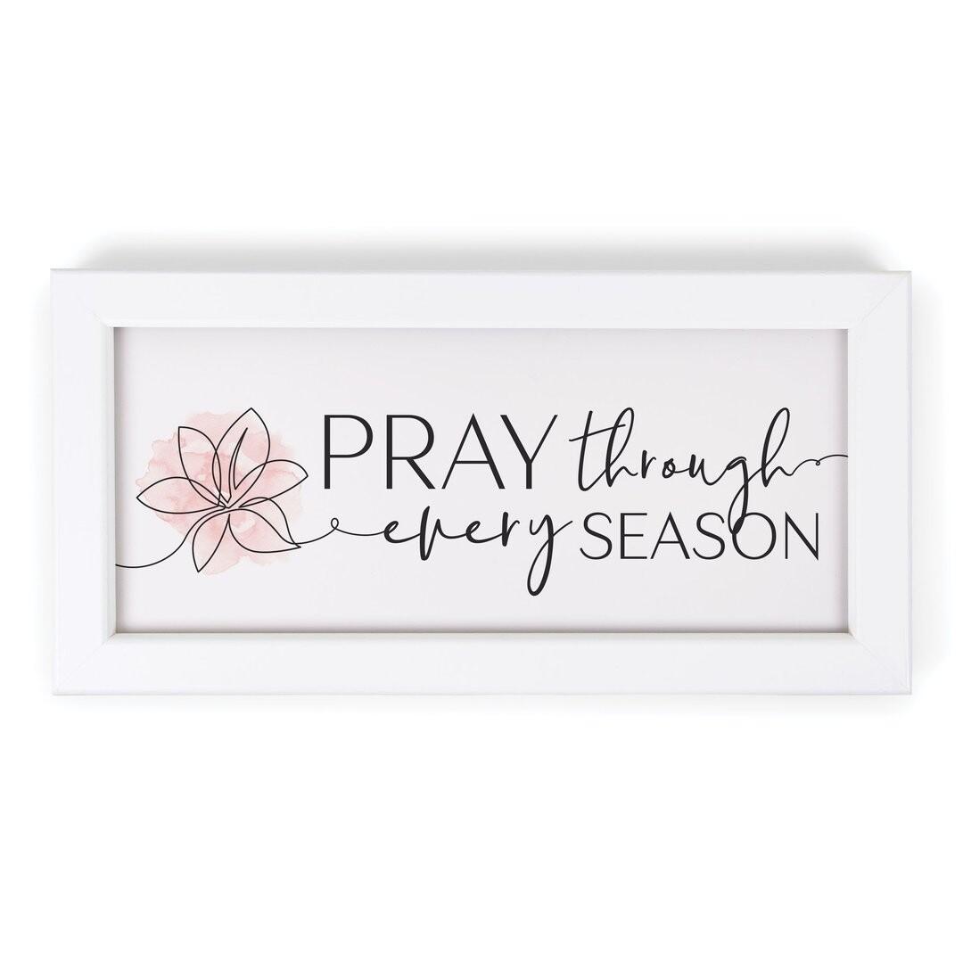 P.G. Dunn Framed Sign - Pray Through Every Season