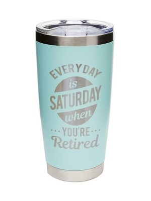 Carson 20oz Stainless Steel Tumbler - Everyday is Saturday when your Retired (Seafoam)