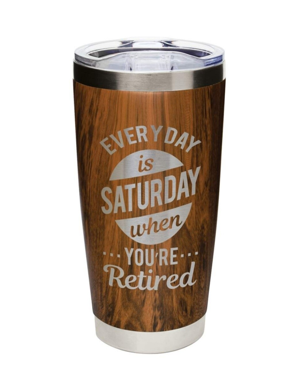 Carson 20oz Stainless Steel Tumbler - Everyday is Saturday when your Retired (Wood)