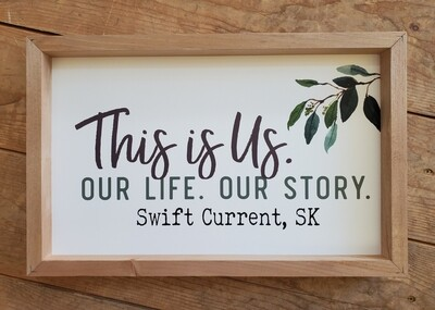 """""""This is Us. Our Life. Our Story. - Swift Current, SK"""" Wood Framed Sign"""