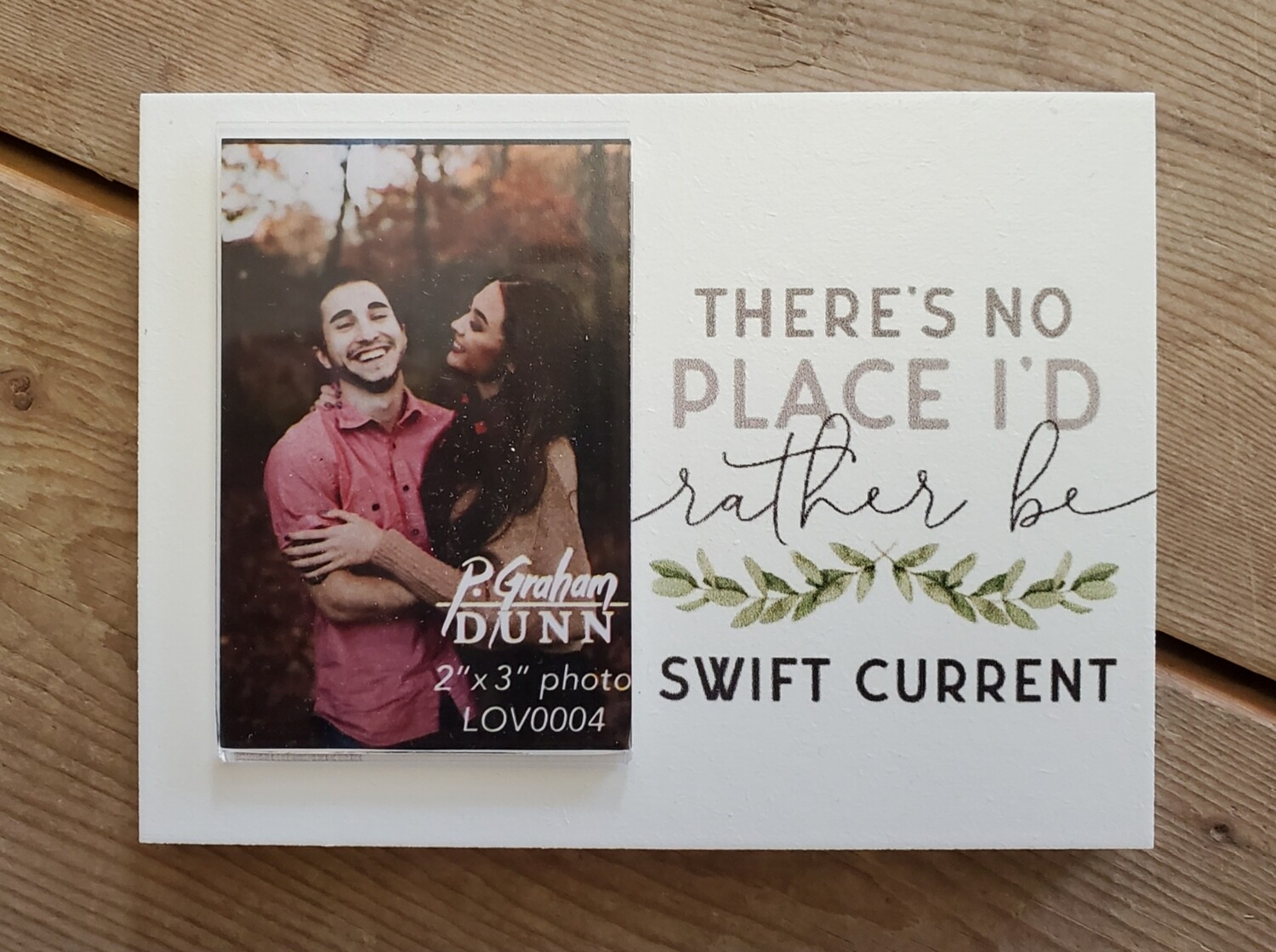 """""""There's No Place I'd Rather Be - Swift Current"""" 3"""" x 2"""" Photo Frame"""