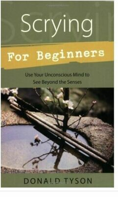 Scrying For Beginners: Tapping into the Supersensory Powers of Your Subconscious