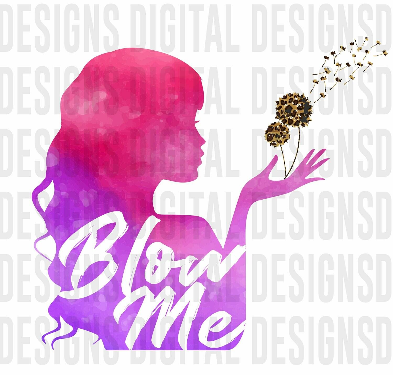 Dandelion Blow Me- PNG SUBLIMATION PRINT