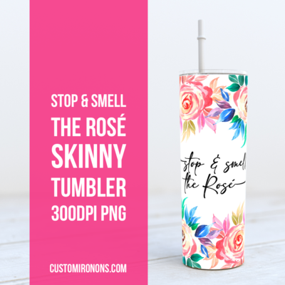 Stop and Smell the Rosé -  20oz Skinny TUMBLER PNG Sublimation