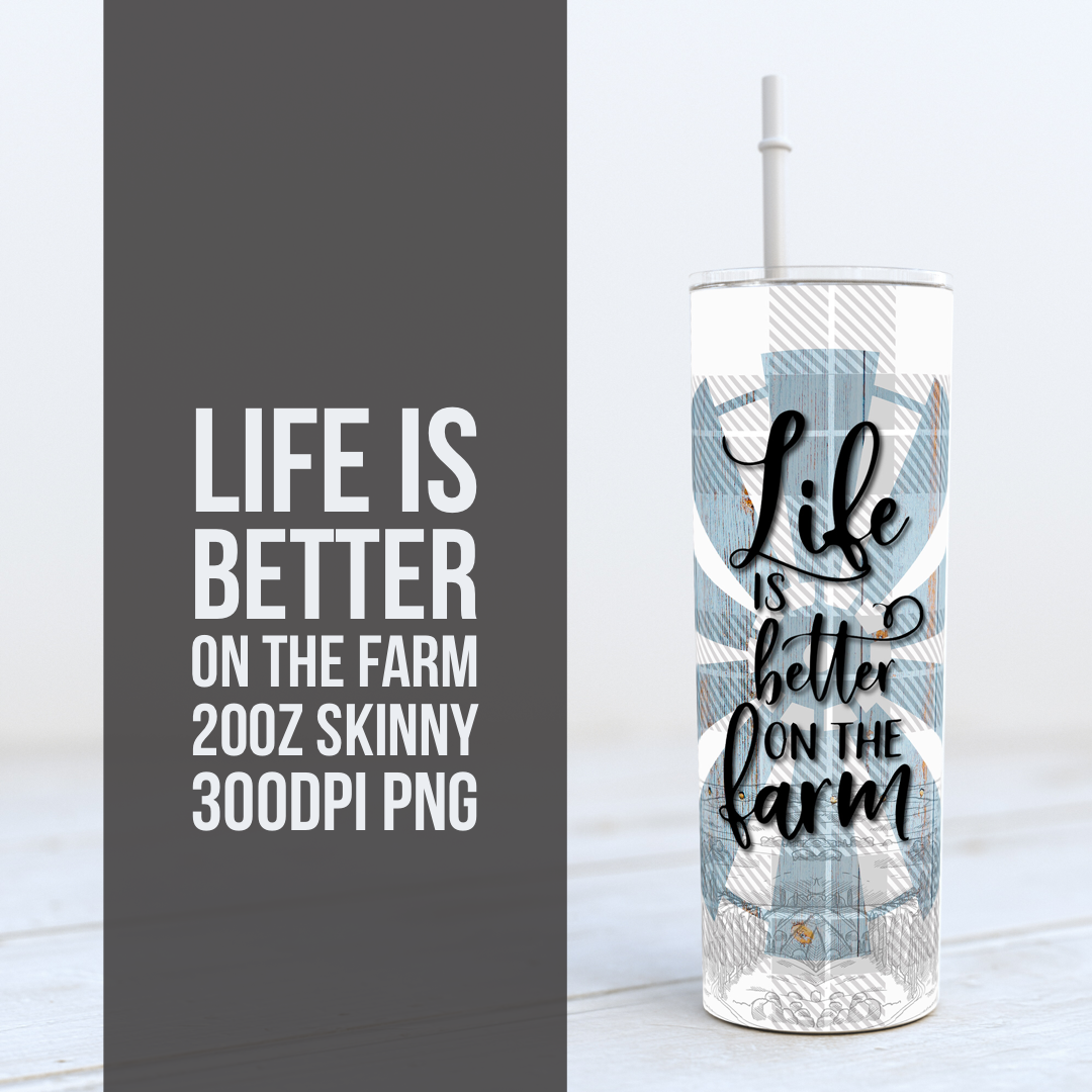 Farm Life is Better -  20oz Skinny TUMBLER PNG Sublimation