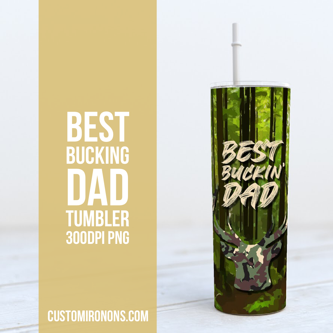Best Buckin' Dad Green Camo-  TUMBLER & SKINNY PNG Sublimation
