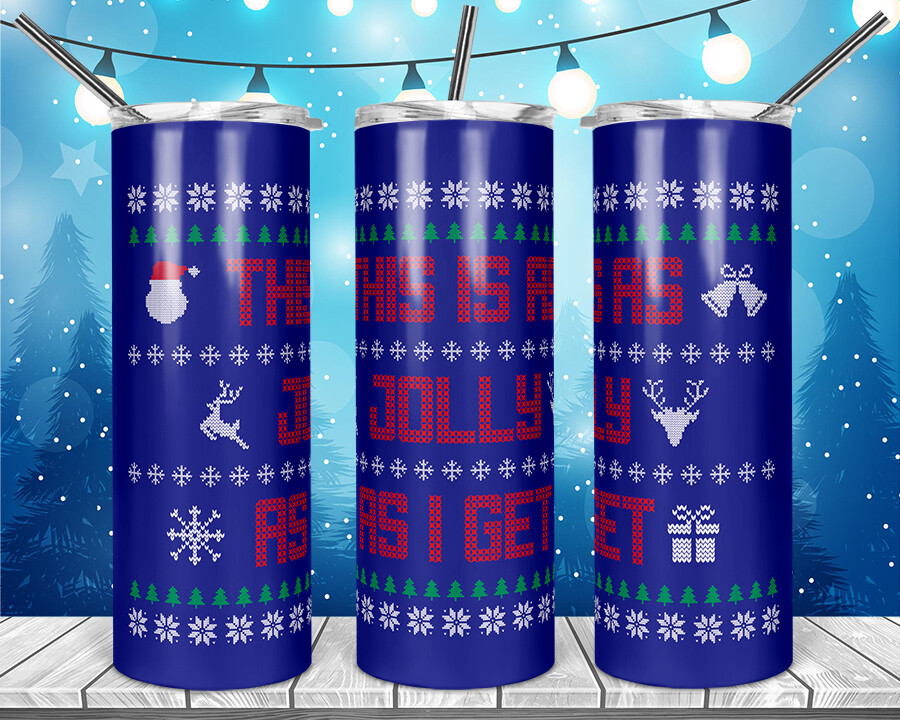 This is as Jolly as I get UGLY SWEATER -  20oz Skinny TUMBLER PNG Sublimation