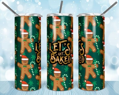 Let's Get Baked -  20oz Skinny & Straight TUMBLER PNG Sublimation