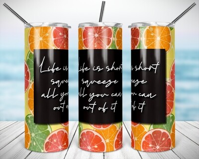 Life is Short Squeeze it-   20/30oz Taper + STRAIGHT TUMBLER PNG Sublimation