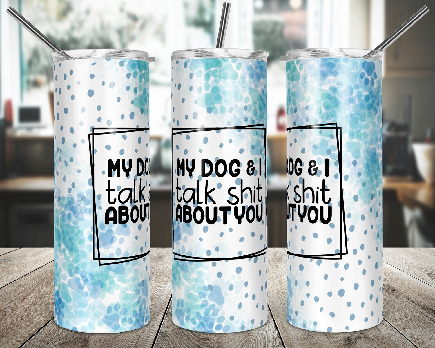 MY Dog and I talk Shit  -   20/30oz Taper + STRAIGHT TUMBLER PNG Sublimation